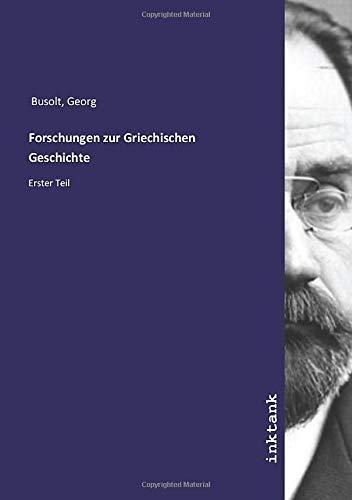 Forschungen zur Griechischen Geschichte : Erster Teil: Georg Busolt