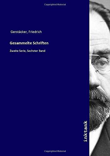 Gesammelte Schriften : Zweite Serie, Sechster Band: Friedrich Gerstacker