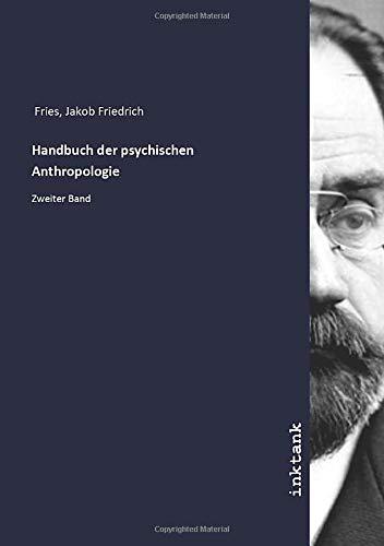 Handbuch der psychischen Anthropologie : Zweiter Band: Jakob Friedrich Fries