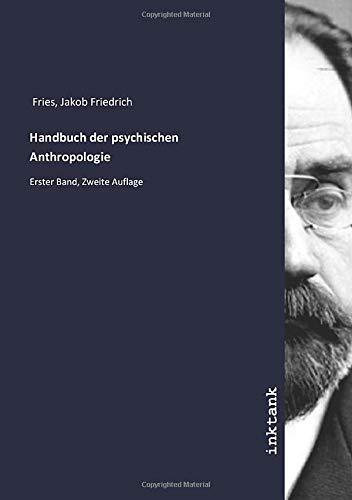 Handbuch der psychischen Anthropologie : Erster Band,: Jakob Friedrich Fries