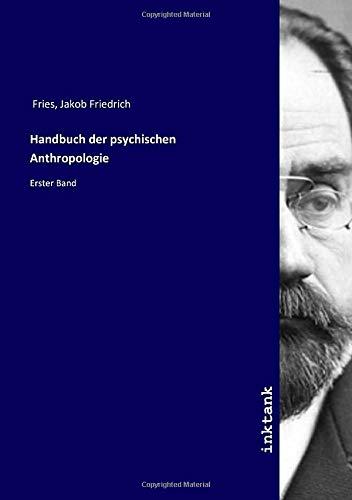 Handbuch der psychischen Anthropologie : Erster Band: Jakob Friedrich Fries