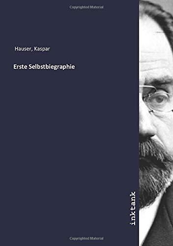 Erste Selbstbiegraphie: Kaspar Hauser