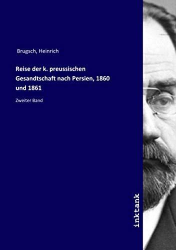 Reise der k. preussischen Gesandtschaft nach Persien,: Heinrich Brugsch