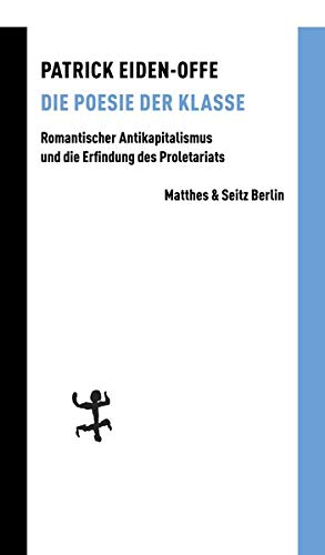 9783751803014: Die Poesie der Klasse: Romantischer Antikapitalismus und die Erfindung des Proletariats