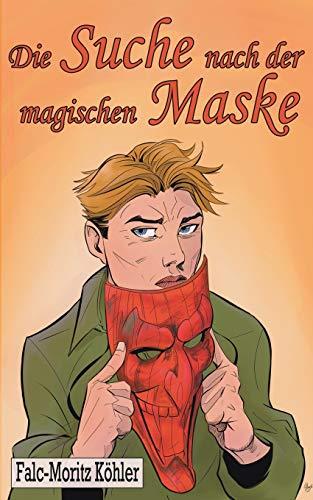 Die Suche nach der magischen Maske: Falc-Moritz Köhler
