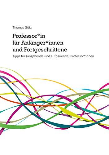 Professor\*in für Anfänger\*innen und Fortgeschrittene : Tipps: Thomas Götz