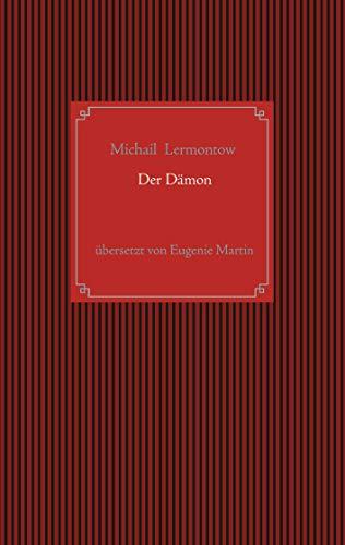 Der Dämon : Eine orientalische Sage: Michail Jurjewitsch Lermontow