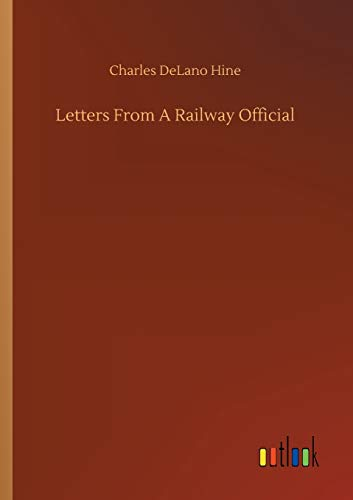 Letters From A Railway Official: Charles Delano Hine