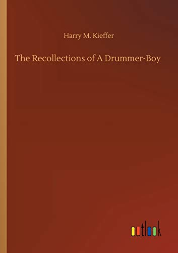 The Recollections of A Drummer-Boy (Paperback): Harry M. Kieffer