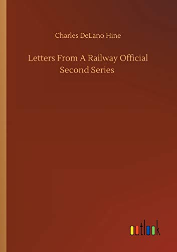 Letters From A Railway Official Second Series: Charles Delano Hine