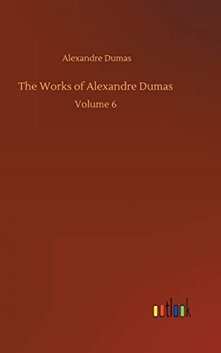 The Works of Alexandre Dumas: Volume 6: Alexandre Dumas