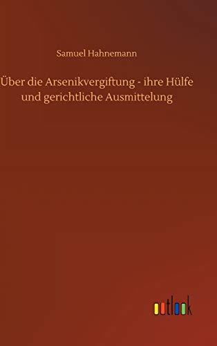 UEber die Arsenikvergiftung - ihre Hulfe und gerichtliche Ausmittelung (Hardback) - Samuel Hahnemann