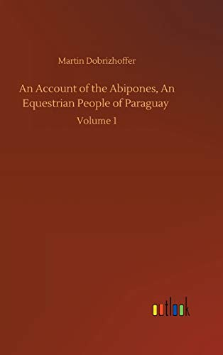 An Account of the Abipones, An Equestrian: Martin Dobrizhoffer
