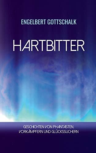 Hartbitter : Geschichten von Phantasten, Vorkämpfern und Glückssuchern - Engelbert Gottschalk