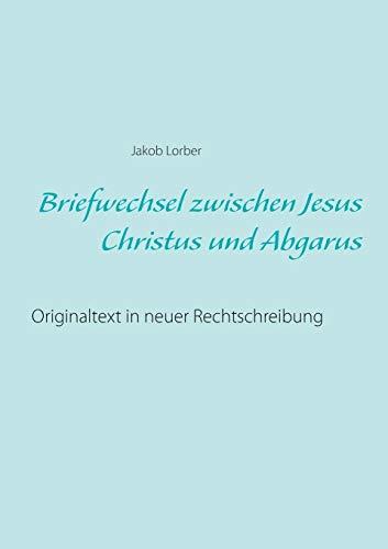 Briefwechsel Zwischen Jesus Christus Und Abgarus: Jakob Lorber