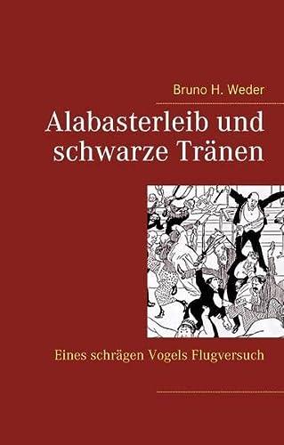 Alabasterleib und schwarze Tränen : Eines schrägen: Bruno H. Weder