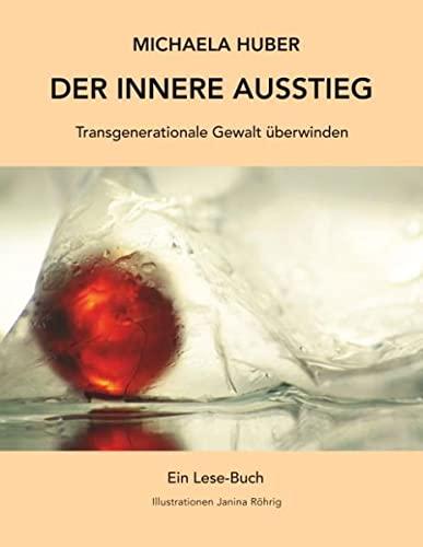 Der innere Ausstieg : Transgenerationale Gewalt überwinden: Michaela Huber