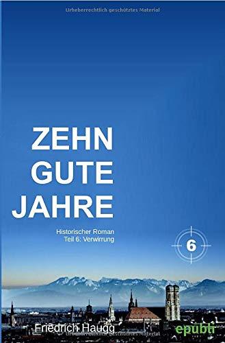 Zehn gute Jahre Teil 6 : Verwirrung: Friedrich Haugg
