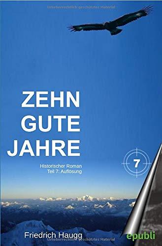 Zehn gute Jahre Teil 7 : Auflösung: Friedrich Haugg