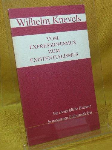 Vom Expressionismus zum Existentialismus. Die menschliche Existenz in modernen Bühnenstücken, - Knevels, Wilhelm