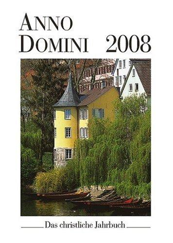 9783760060163: Anno Domini 2008: Das christliche Jahrbuch. Ein Begleiter durch das Jahr