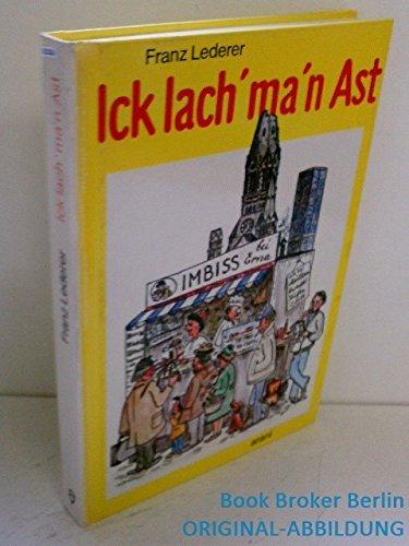 9783760585376: Ick lach' ma'n Ast: Sprache, Wesen und Humor des Berliners