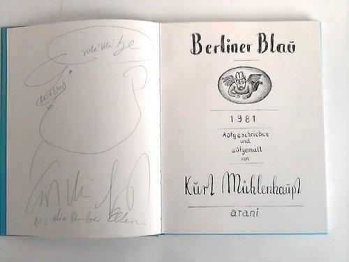 Berliner Blau. Aufgeschrieben und aufgemalt von Kurt Mühlenhaupt.: M�hlenhaupt, Kurt:
