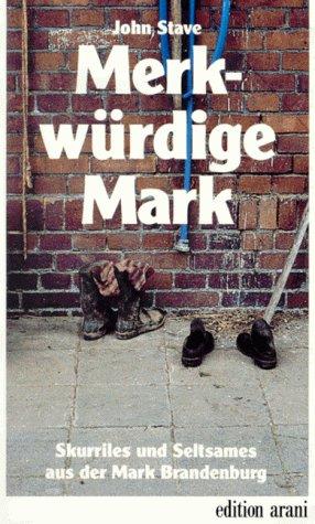 9783760586564: Merkwürdige Mark. Skurriles und Seltsames aus der Mark Brandenburg.