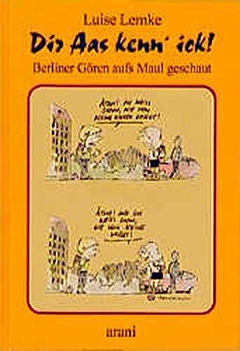 9783760586670: Dir Aas kenn' ick. Berliner Gören aufs Maul geschaut.