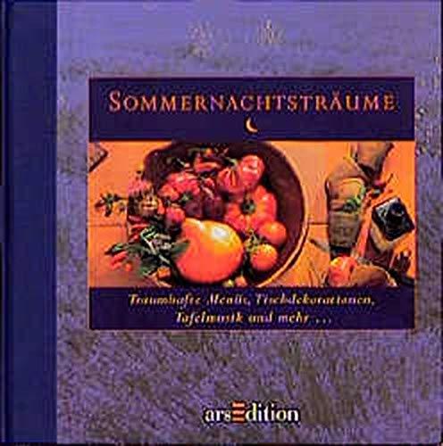 Sommernachtsträume : traumhafte Menüs, Tischdekorationen, Tafelmusik und: Nöbel, Heino (Herausgeber):