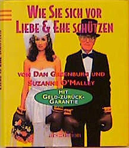 Wie Sie sich vor Liebe und Ehe schützen. (9783760730806) by Dan Greenburg; Suzanne OMalley; Debbie. Palen