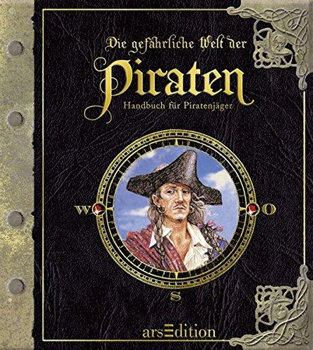 Die gefährliche Welt der Piraten: Handbuch für Piratenjäger (3760732518) by Dugald A. Steer