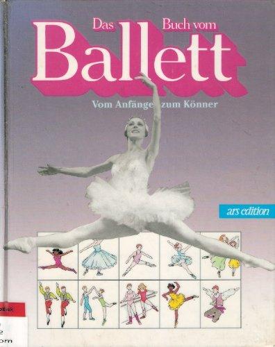 9783760745381: Das Buch vom Ballett. Vom Anfänger zum Könner
