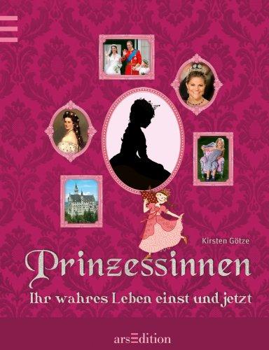 9783760768656: Prinzessinnen: Ihr wahres Leben einst und jetzt