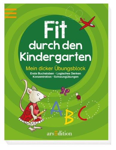 Fit durch den Kindergarten: Mein dicker Übungsblock - erste Buchstaben - logisches Denken - ...