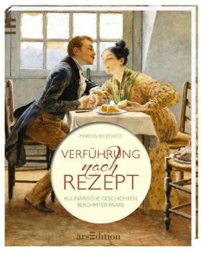 9783760789729: Verführung nach Rezept: Kulinarische Geschichten berühmter Paare