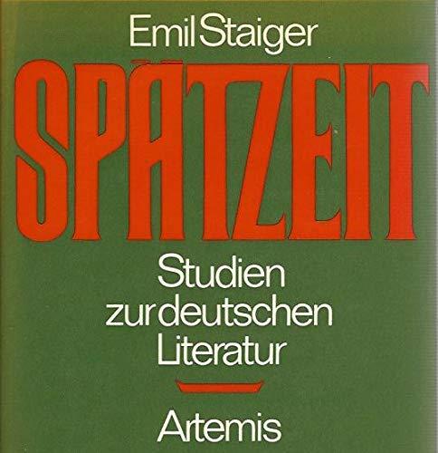 Spätzeit : Studien z. dt. Literatur.: Staiger, Emil: