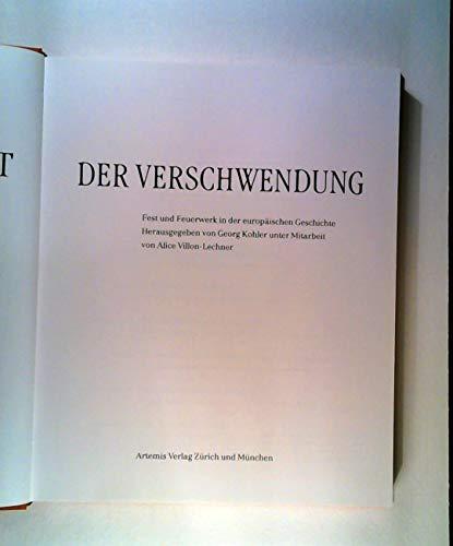 Die schöne Kunst der Verschwendung. Fest und Feuerwerk in der europäischen Geschichte.: ...