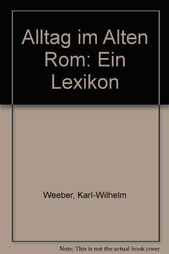 9783760810911: Alltag im Alten Rom: Ein Lexikon