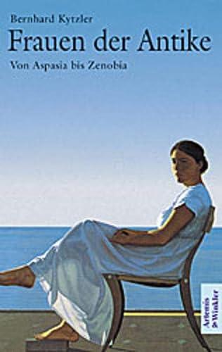 Frauen der Antike. Von Aspasia bis Zenobia: Kytzler, Bernhard