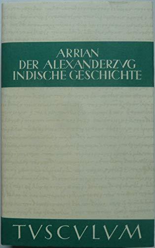 Der Alexanderzug/Indische Geschichte. Griechisch und Deutsch Arrian; Wirth, Gerhard and Hinüber, ...