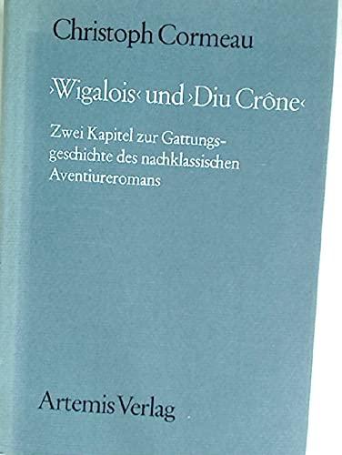WIGALOISDIU CRONE< Zwei Kapitel zur Gattungsgeschichte des nachklassischen Aventiureromans.: ...