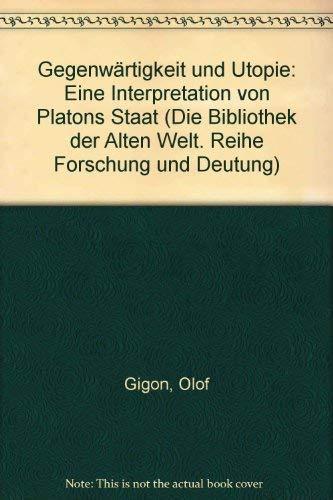 9783760836539: Gegenwärtigkeit und Utopie: Eine Interpretation von Platons Staat (Die Bibliothek der Alten Welt. Reihe Forschung und Deutung)
