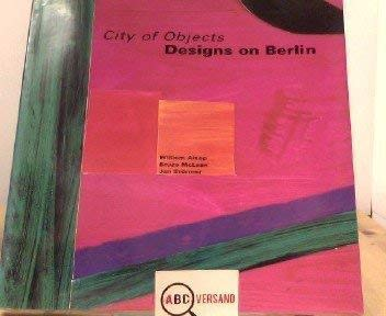 CITY OF OBJECTS Designs on Berlin: ALSOP, WILLIAM et