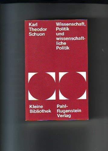 Wissenschaft, Politik und wissenschaftliche Politik: Schuon Karl Theodor: