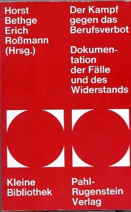 Der Kampf gegen das Berufsverbot - Dokumentation der Fälle und des Widerstands - Erich (Hrsg.) Roßmann Horst Bethge