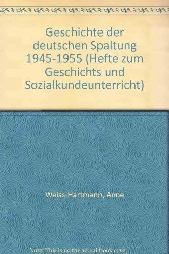 9783760901626: Geschichte der deutschen Spaltung 1945-1955 (Hefte zum geschichts- und Sozialkundeunterricht)