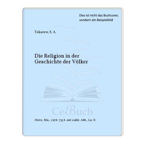 Die Religion in der Geschichte der Völker: Tokarew, S A