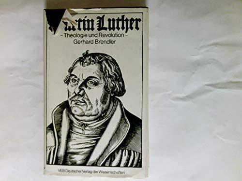 Martin Luther: Theologie und Revolution. Eine marxistische: Brendler, Gerhard
