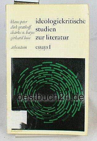 IDEOLOGIEKRITISCHE STUDIEN ZUR LITERATUR Essays I: Peter, Klaus / Dirk Grathoff / Charles N. Hayes ...